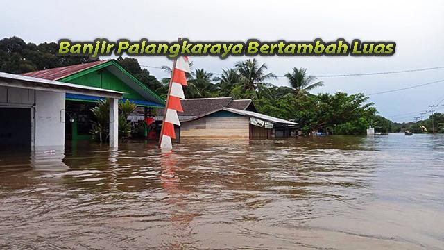 Banjir Palangkaraya Bertambah Luas