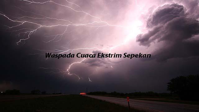 Waspada Cuaca Ekstrim Sepekan