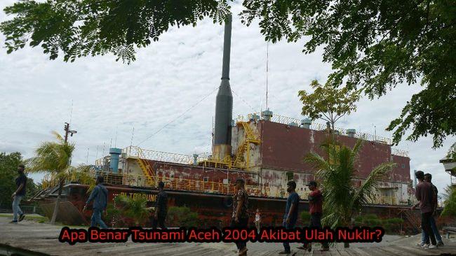 Apa Benar Tsunami Aceh 2004 Akibat Ulah Nuklir