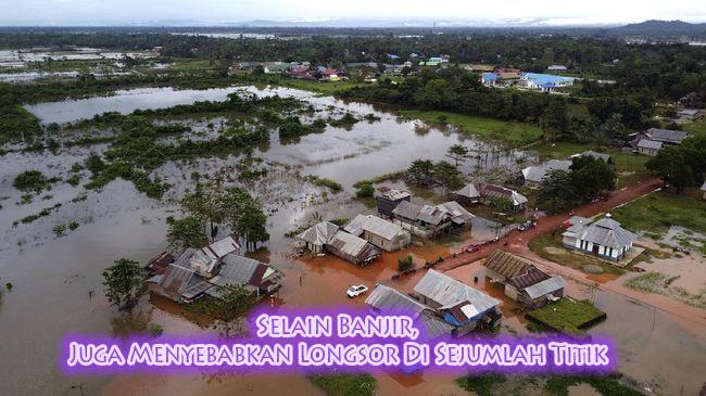 Selain Banjir, Juga Menyebabkan Longsor Di Sejumlah Titik